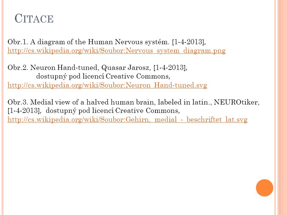 Citace Obr.1. A diagram of the Human Nervous systém. [1-4-2013], http://cs.wikipedia.org/wiki/Soubor:Nervous_system_diagram.png.